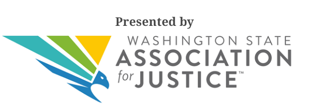 Presented by WA State Association for Justice